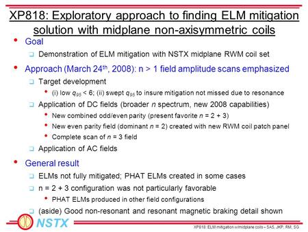NSTX XP818: ELM mitigation w/midplane coils – SAS, JKP, RM, SG XP818: Exploratory approach to finding ELM mitigation solution with midplane non-axisymmetric.