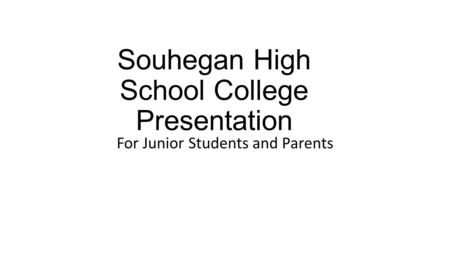 Souhegan High School College Presentation For Junior Students and Parents.