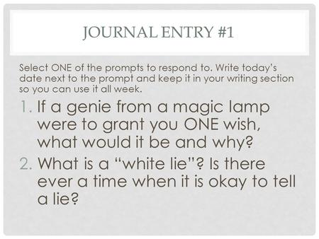 JOURNAL ENTRY #1 Select ONE of the prompts to respond to. Write today's date next to the prompt and keep it in your writing section so you can use it all.