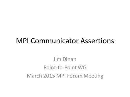 MPI Communicator Assertions Jim Dinan Point-to-Point WG March 2015 MPI Forum Meeting.