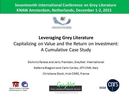 Seventeenth International Conference on Grey Literature KNAW Amsterdam, Netherlands, December 1-2, 2015 Leveraging Grey Literature Capitalizing on Value.
