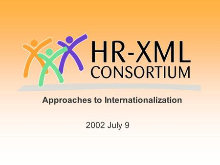Approaches to Internationalization 2002 July 9. Introduction  What is HR-XML?  Why is Internationalization a priority for HR- XML?  What are some of.