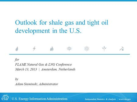 Www.eia.gov U.S. Energy Information Administration Independent Statistics & Analysis Outlook for shale gas and tight oil development in the U.S. for FLAME.
