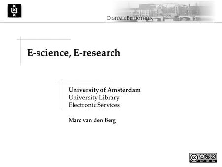 University of Amsterdam University Library Electronic Services Marc van den Berg E-science, E-research.