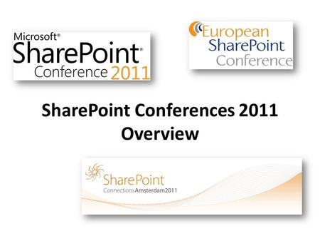 SharePoint Conferences 2011 Overview. Microsoft SharePoint Conference 2011 Anaheim, CA (October 3-6) Over 240 sessions Over 7500 attendees