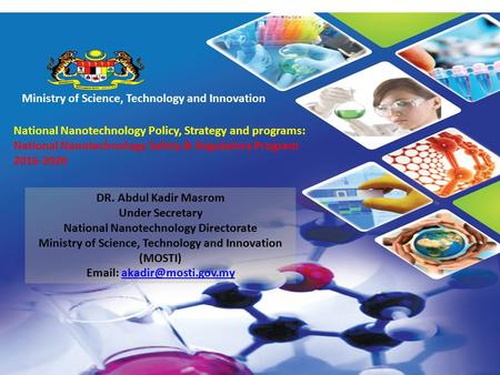 The Ministry of Science, Technology and Innovation Ministry of Science, Technology and Innovation National Nanotechnology Policy, Strategy and programs: