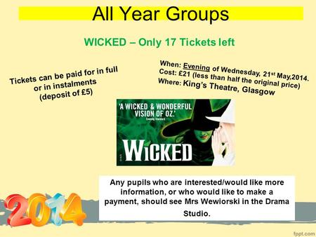 All Year Groups When: Evening of Wednesday, 21 st May,2014. Cost: £21 (less than half the original price) Where : King's Theatre, Glasgow Any pupils who.