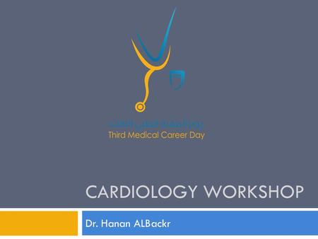 CARDIOLOGY WORKSHOP Dr. Hanan ALBackr. Dr. Hanan B. ALBackr,MBBS,FRCPC Assistant professor of Medicine Cardiology consultant, echocardiography King Fahad.
