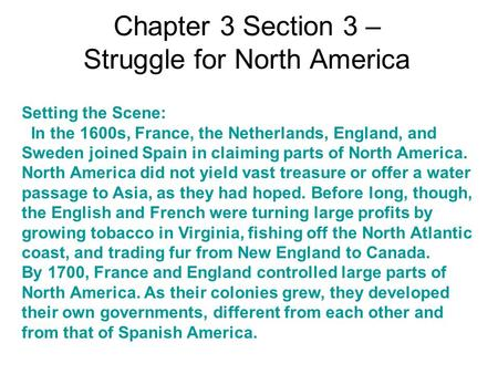 Chapter 3 Section 3 – Struggle for North America Setting the Scene: In the 1600s, France, the Netherlands, England, and Sweden joined Spain in claiming.