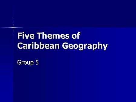 Five Themes of Caribbean Geography Group 5. Location Relative: The Caribbean is bordered by the Gulf of Mexico to the north east, Central America to the.