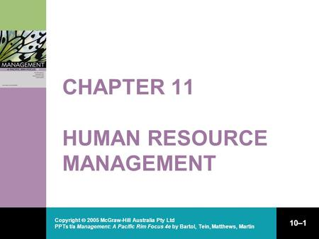Copyright  2005 McGraw-Hill Australia Pty Ltd PPTs t/a Management: A Pacific Rim Focus 4e by Bartol, Tein, Matthews, Martin 10–1 CHAPTER 11 HUMAN RESOURCE.