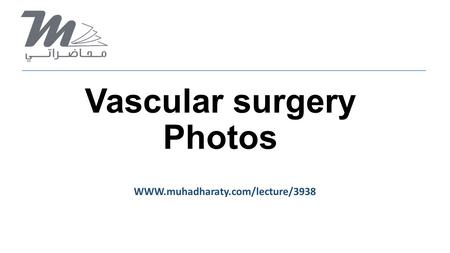 Vascular surgery Photos WWW.muhadharaty.com/lecture/3938.