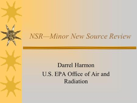 NSR—Minor New Source Review Darrel Harmon U.S. EPA Office of Air and Radiation.
