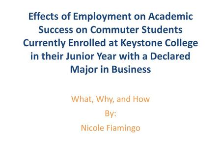 Effects of Employment on Academic Success on Commuter Students Currently Enrolled at Keystone College in their Junior Year with a Declared Major in Business.