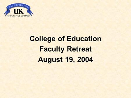 College of Education Faculty Retreat August 19, 2004.