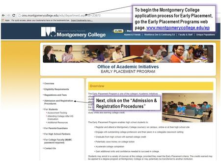 To begin the Montgomery College application process for Early Placement, go the Early Placement Programs web page. www.montgomerycollege.edu/epwww.montgomerycollege.edu/ep.