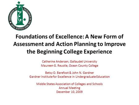 Foundations of Excellence: A New Form of Assessment and Action Planning to Improve the Beginning College Experience Catherine Andersen, Gallaudet University.