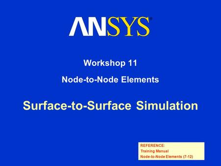 REFERENCE: Training Manual Node-to-Node Elements (7-12) Surface-to-Surface Simulation Workshop 11 Node-to-Node Elements.