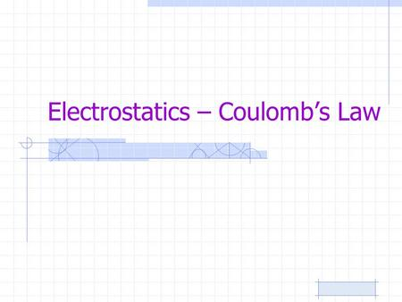 Electrostatics – Coulomb's Law. Tues / Wed Read Chapter 20 pp. 461-470 Homework: p. 477 1-3, 9-12 Wed/Thurs Do problems p. 478 20, 21, 22, 24, 25, 27.