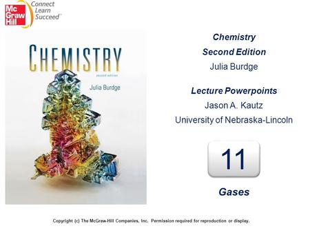 Chemistry Second Edition Julia Burdge Lecture Powerpoints Jason A. Kautz University of Nebraska-Lincoln 11 Gases Copyright (c) The McGraw-Hill Companies,