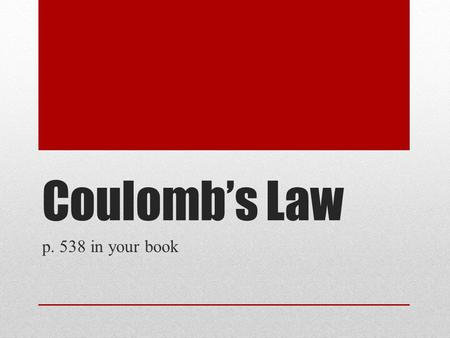 Coulomb's Law p. 538 in your book. Charged objects & electrical force Two electrically charged objects exert a force on each other. Opposite charges ATTRACT.