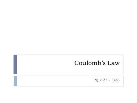 Coulomb's Law Pg. 327 - 333.