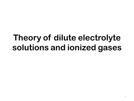 Theory of dilute electrolyte solutions and ionized gases 1.