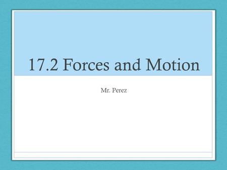 17.2 Forces and Motion Mr. Perez. Important Vocabulary Gravitation Force Balanced forces Unbalanced forces Inertia Contact force Friction Non-contact.