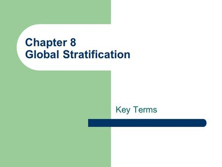 Chapter 8 Global Stratification Key Terms. global system of stratification A system of inequality for the distribution of resources and opportunities.