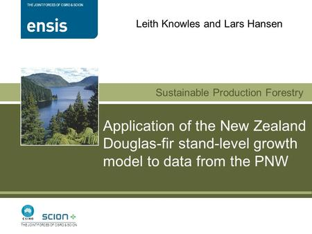 Sustainable Production Forestry THE JOINT FORCES OF CSIRO & SCION Application of the New Zealand Douglas-fir stand-level growth model to data from the.