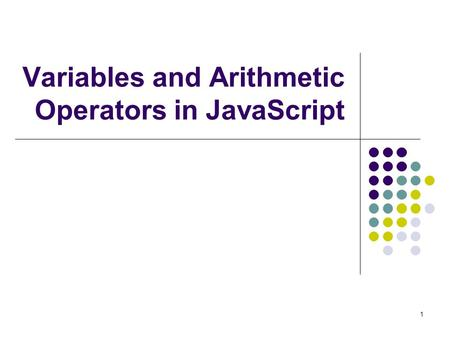 1 Variables and Arithmetic Operators in JavaScript.