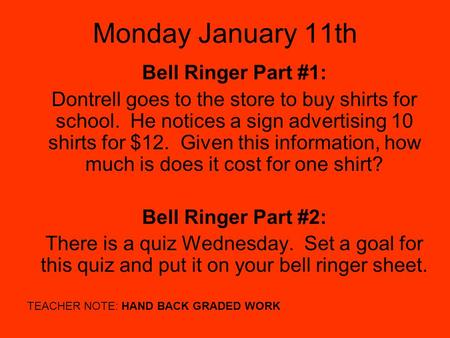 Monday January 11th Bell Ringer Part #1: Dontrell goes to the store to buy shirts for school. He notices a sign advertising 10 shirts for $12. Given this.