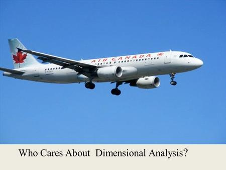 Who Cares About Dimensional Analysis ? The Crew and passengers on Air Canada Flight 143 Do!