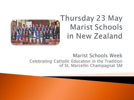 Marist Schools Week Celebrating Catholic Education in the Tradition of St. Marcellin Champagnat SM.