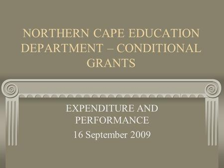 NORTHERN CAPE EDUCATION DEPARTMENT – CONDITIONAL GRANTS EXPENDITURE AND PERFORMANCE 16 September 2009.