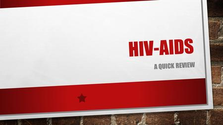 HIV-AIDS A QUICK REVIEW. HIV/AIDS -- VIRAL SYMPTOMS: POSSIBLE FLU-LIKE SYMPTOMS ABOUT 2 WEEKS AFTER INFECTION USUALLY NONE FOR 10-12 YEARS DANGERS: FATAL.