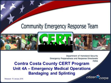 Contra Costa County CERT Program Unit 4A – Emergency Medical Operations Bandaging and Splinting Released: 10 January 2016.
