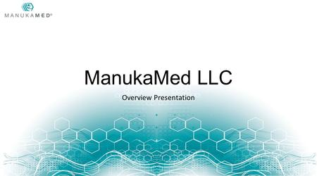 "ManukaMed LLC Overview Presentation. ManukaMed /Watson and Sons, New Zealand Founded by Denis Watson in 2005 ""The world leader in honey science"" Only."
