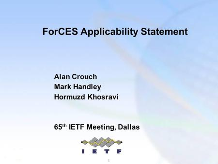 1 ForCES Applicability Statement Alan Crouch Mark Handley Hormuzd Khosravi 65 th IETF Meeting, Dallas.