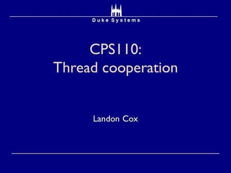 CPS110: Thread cooperation Landon Cox. Constraining concurrency  Synchronization  Controlling thread interleavings  Some events are independent  No.