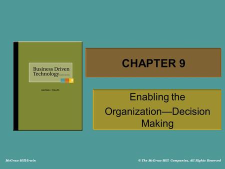 McGraw-Hill/Irwin © The McGraw-Hill Companies, All Rights Reserved CHAPTER 9 Enabling the Organization—Decision Making.