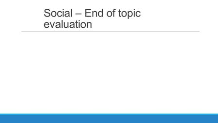Social – End of topic evaluation. Topic 2 – Cognitive Psychology Lesson one – Introduction to the approach and topic.