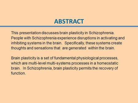 ABSTRACT This presentation discusses brain plasticity in Schizophrenia. People with Schizophrenia experience disruptions in activating and inhibiting systems.