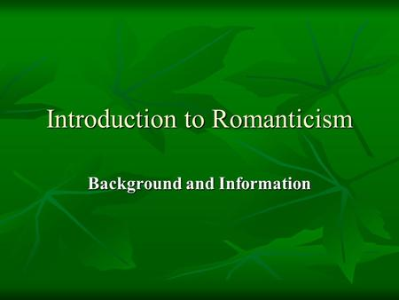 Introduction to Romanticism Background and Information.
