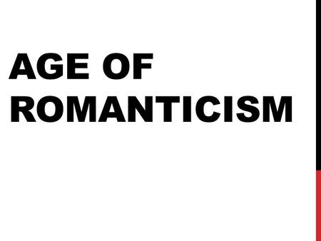"AGE OF ROMANTICISM. ROMANTICISM Approximate dates in US: Shift: instructional & factual texts  creative & imaginative writing Revolt against the ""set"""