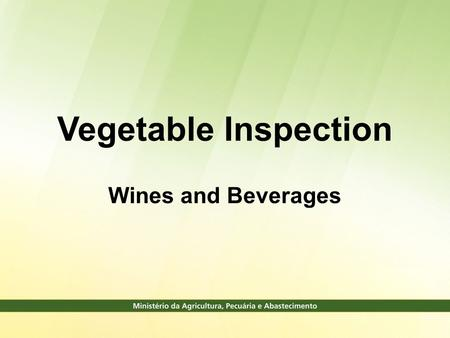 Vegetable Inspection Wines and Beverages. Organogram Secretariat of Animal and Plant Health - SDA Department of inspection of products of vegetable origin.