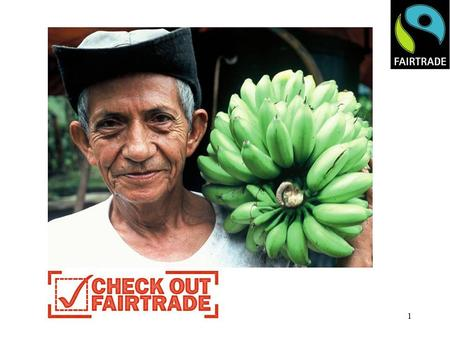 1. 2 Fair Trade Fortnight 6 th – 19th March 'Make FairTrade Your Habit'