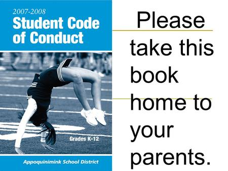 Please take this book home to your parents.. Acknowledgement: Student Code of Conduct This Student Code of Conduct is a document designed to provide rules,