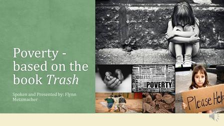 Poverty - based on the book Trash Spoken and Presented by: Flynn Metzmacher.