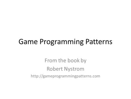 Game Programming Patterns From the book by Robert Nystrom